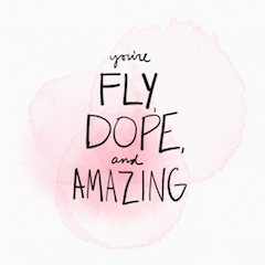 dope, fly, amazing quote.png