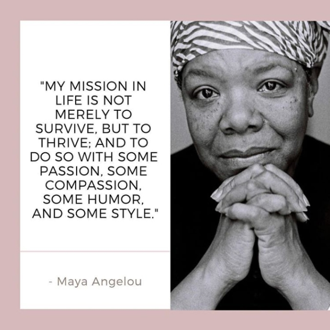 """Maya Angelou with the quote """"My mission in life is not merely to survive, but to thrive: and to do so with some passion, some compassion, some humor, and some style."""""""